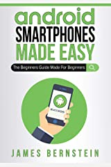 Android Smartphones Made Easy: The Beginners Guide Made For Beginners (Computers Made Easy Book 10) Kindle Edition