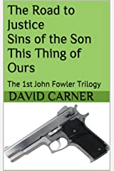 The Road to Justice Sins of the Son This Thing of Ours : The 1st John Fowler Trilogy Kindle Edition