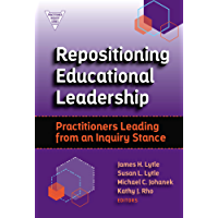 Repositioning Educational Leadership: Practitioners Leading from an Inquiry Stance (Practitioner Inquiry Series)