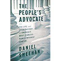 The People's Advocate: The Life and Legal History of America's Most Fearless Public Interest Lawyer (English Edition)