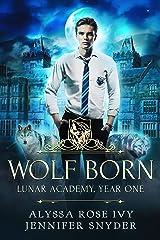 Wolf Born (Lunar Academy, Year One Book 1) Kindle Edition