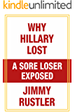 Why Hillary Lost: A Sore Loser Exposed