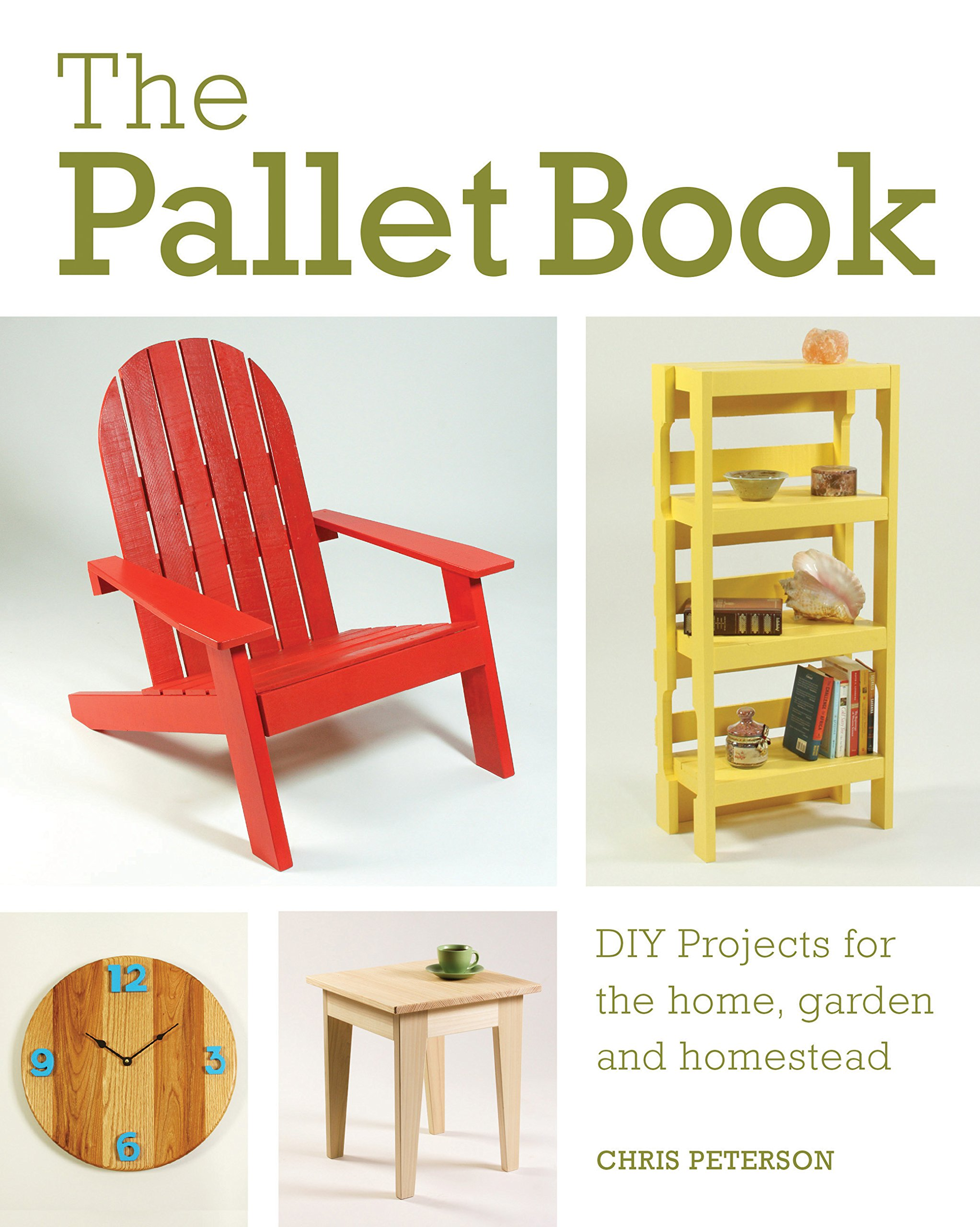 The Pallet Book: DIY Projects for the Home, Garden, and Homestead: Chris  Peterson: 9780760352748: Amazon.com: Books