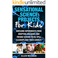 Sensational Science Projects For Kids: Awesome Experiments From