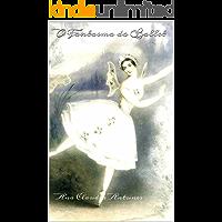 """O Fantasma do Ballet: Segundo Livro da Serie """"Amor de Pierrot"""""""
