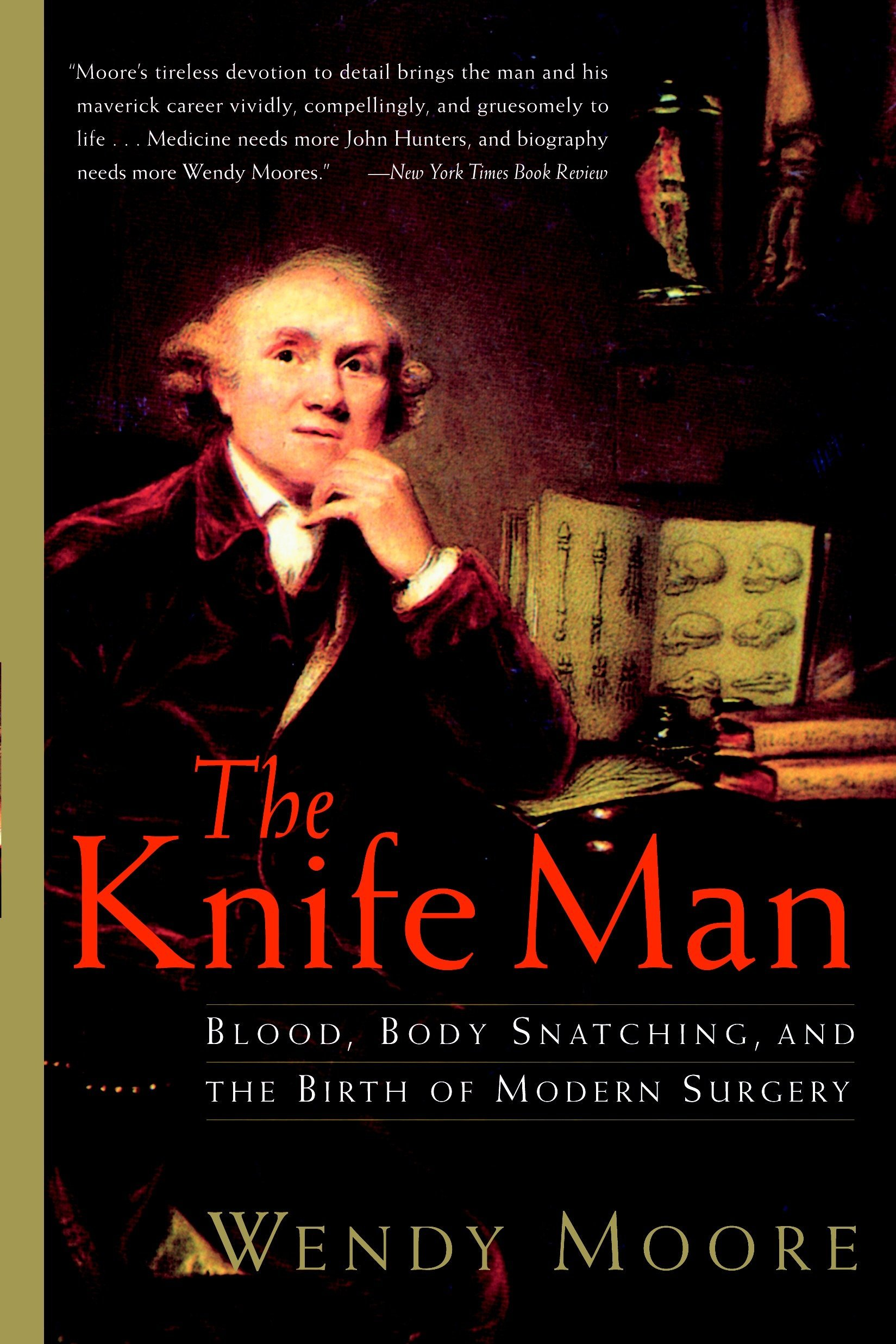 The Knife Man: Blood, Body Snatching, and the Birth of Modern ...