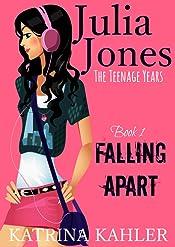 Julia Jones - The Teenage Years: Book 1- Falling Apart - A book for teenage girls