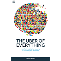 The Uber of Everything: How the Freed Market Economy is Disrupting and Delighting (English Edition)