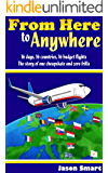 From Here to Anywhere: 16 days, 16 countries, 16 budget flights: The story of one cheapskate and zero frills