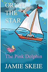 Orion the Star: The Pink Dolphin Kindle Edition