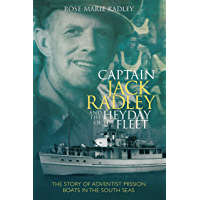 Captain Jack Radley and the Heyday of the Fleet: The Story of Adventist Mission Boats in the South Seas