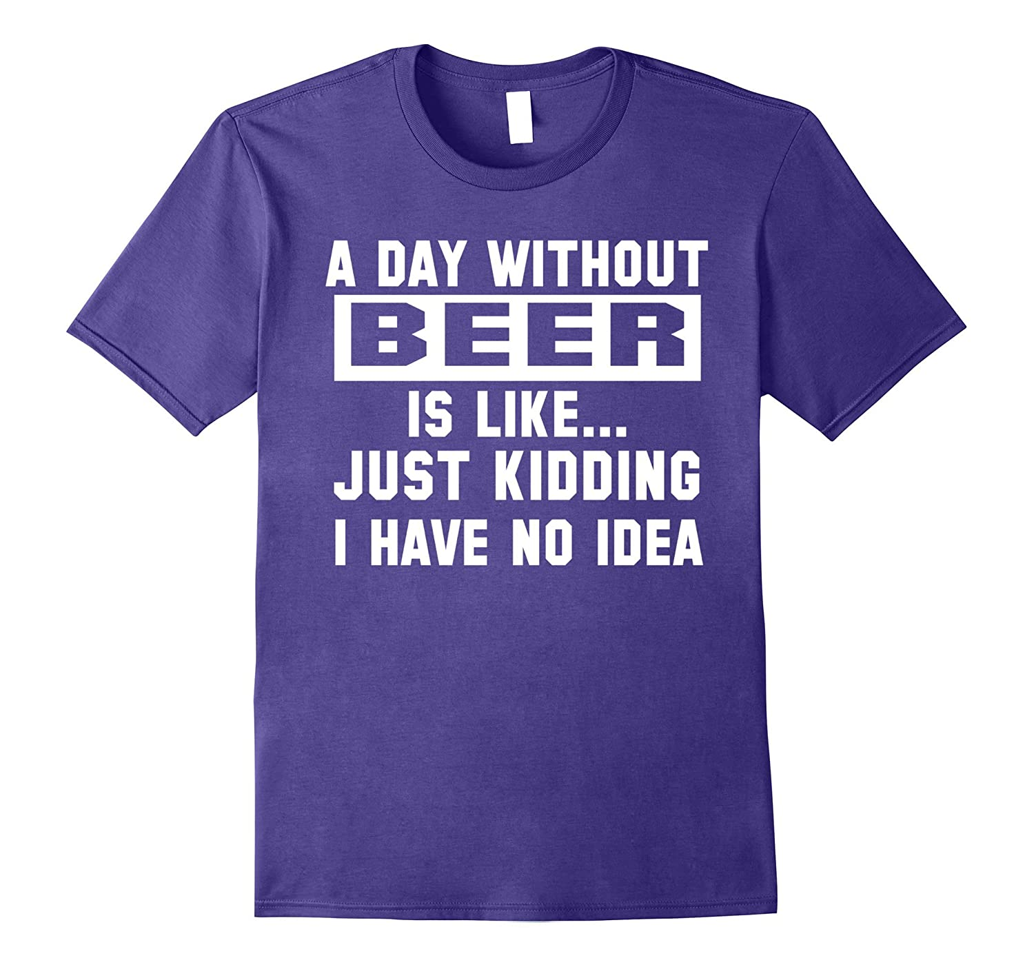 A Day Without Beer Is Like Just Kidding T-Shirt Gold Foil-CD