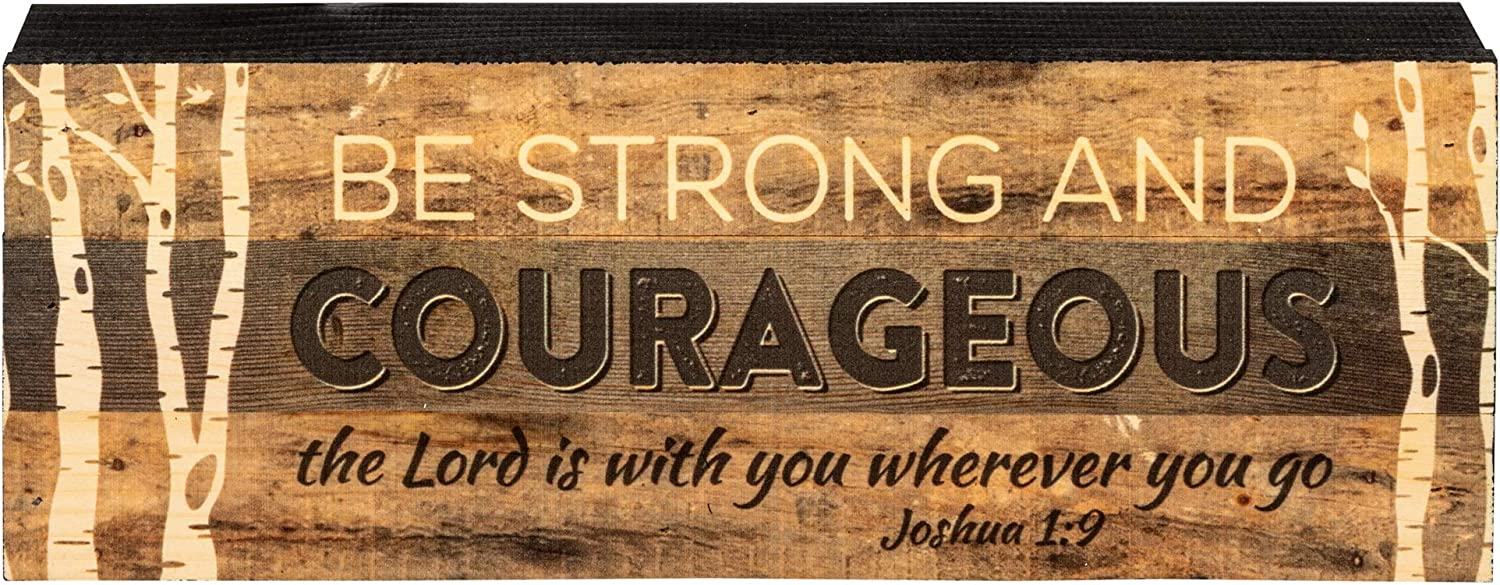P. Graham Dunn Be Strong and Courageous 5 x 12 inch Wood Sign Block Plaque