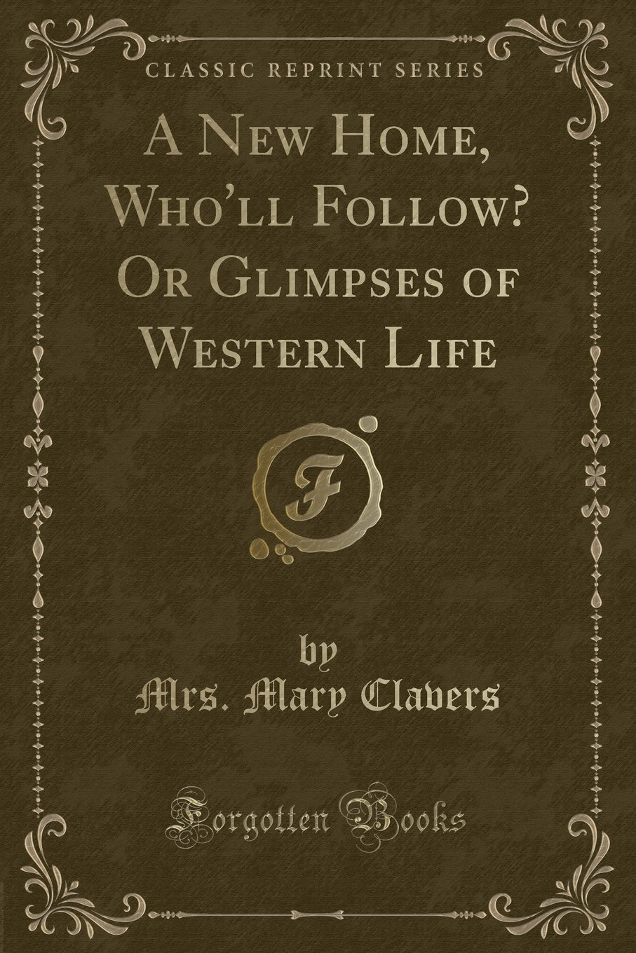 Download A New Home, Who'll Follow? Or Glimpses of Western Life (Classic Reprint) ebook
