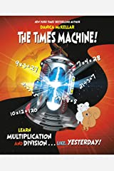 The Times Machine!: Learn Multiplication and Division. . . Like, Yesterday! Kindle Edition