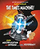 The Times Machine!: Learn Multiplication and Division. . . Like, Yesterday!