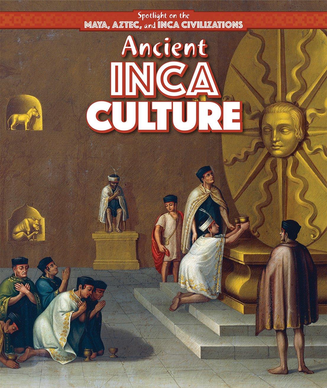 Ancient Inca Culture (Spotlight on the Maya, Aztec, and Inca Civilizations)