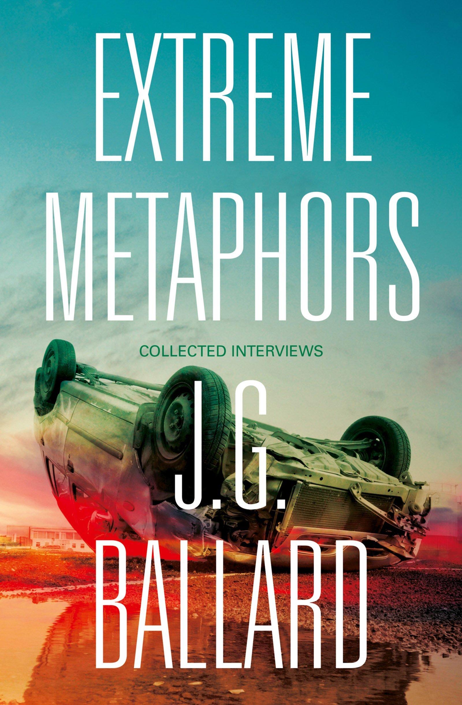 Amazon: Extreme Metaphors (9780007454860): J G Ballard, Simon  Sellars, Dan O'hara: Books