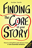 Finding the Core of Your Story: How to strengthen and sell your story in one essential sentence (How to Write a Logline Book 1)