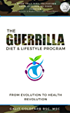 The Guerrilla Diet & Lifestyle Program: From Evolution To Health Revolution (English Edition)