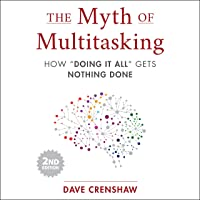 "The Myth of Multitasking, 2nd Edition: How ""Doing It All"" Gets Nothing Done"