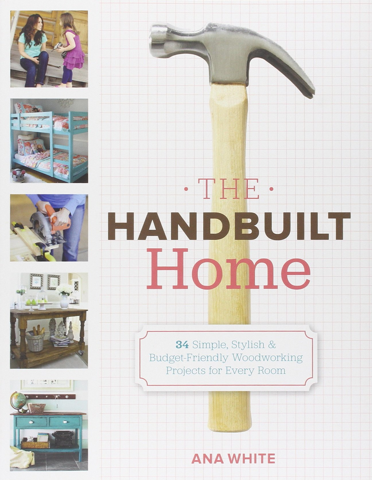 the handbuilt home 34 simple stylish and budget friendly the handbuilt home 34 simple stylish and budget friendly woodworking projects for every room ana white 9780307587329 amazon com books