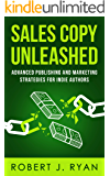 Sales Copy Unleashed: Advanced Publishing and Marketing Strategies for Indie Authors (Self-publishing Guide Book 4)