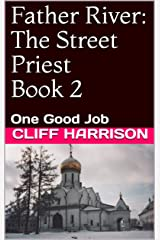Father River: The Street Priest Book 2: One Good Job (Father River Series) Kindle Edition