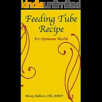 Feeding Tube Recipe for Optimum Health (The Healing Diet Book 2)