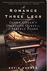 A Romance on Three Legs: Glenn Gould's Obsessive Quest for the Perfect Piano Kindle Edition