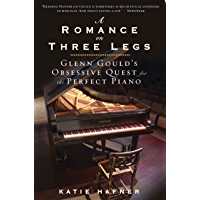 A Romance on Three Legs: Glenn Gould's Obsessive Quest for the Perfect Piano book cover