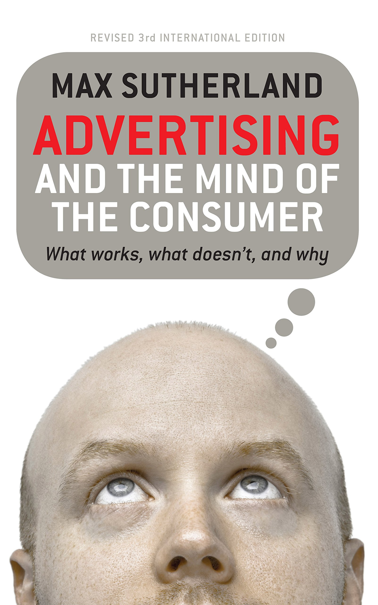 Advertising and the Mind of the Consumer: What Works, What Doesn't, and Why