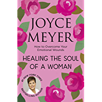 Healing the Soul of a Woman: How to overcome your emotional wounds (English Edition)