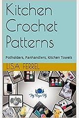 Kitchen Crochet Patterns: Potholders, Panhandlers, Kitchen Towels Kindle Edition