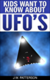 Kids Want To Know About UFO's: A Childrens Mystery Ages 9-12 (Kids Want To Know About Series)