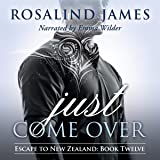 Just Come Over: Escape to New Zealand Series, Book 12