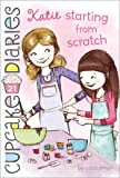 Katie Starting from Scratch (Cupcake Diaries)