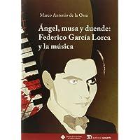 Angel, musa y duende: Federico García Lorca y la música (COEDICIONES)