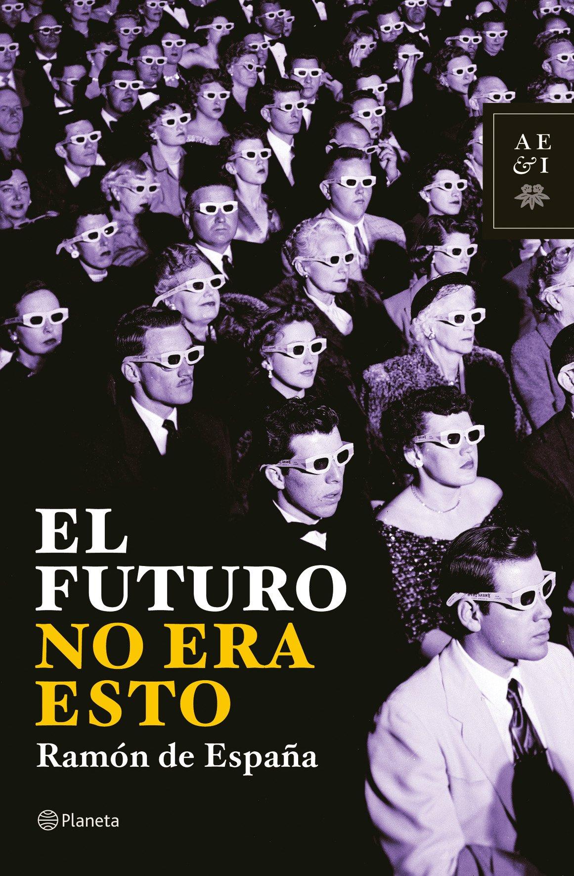 El futuro no era esto Autores Españoles e Iberoamericanos: Amazon.es: España, Ramón de: Libros