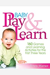 Baby Play And Learn: 160 Games and Learning Activities for the First Three Years Kindle Edition