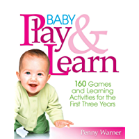 Baby Play And Learn: 160 Games and Learning Activities for the First Three Years (English Edition)