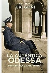 La auténtica Odessa: Fuga nazi a Argentina (Biblioteca Uki Goñi nº 3) (Spanish Edition) Kindle Edition