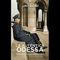 La auténtica Odessa: Fuga nazi a Argentina (Biblioteca Uki Goñi nº 3)