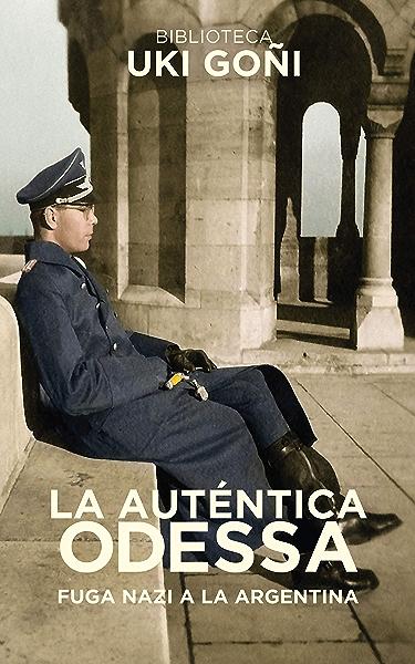 La auténtica Odessa: Fuga nazi a Argentina (Biblioteca Uki Goñi nº 3) eBook: Goñi, Uki: Amazon.es: Tienda Kindle