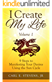 I Create My Life - Volume 1: 9 Steps to Manifesting Your Desires Using the Sun Cycle
