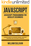 Javascript: Javascript Programming For Absolute Beginners: Ultimate Guide To Javascript Coding, Javascript Programs And Javascript Language (English Edition)