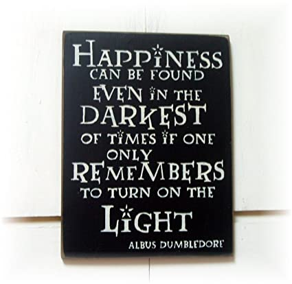 eae5569c6 Amazon.com: Happiness Can Be Found Even In The Darkest Of Times If One Only  Remembers To Turn On The Light Wood Sign: Home & Kitchen