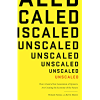 Unscaled: How AI and a New Generation of Upstarts Are Creating the Economy of the Future (English Edition)