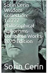 Sorin Cerin Wisdom Collection: 16.777 Philosophical Aphorisms- Complete Works- 2020 Edition Kindle Edition