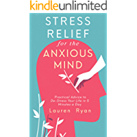 Stress Relief for the Anxious Mind: Practical Advice to De-Stress Your Life in 5 Minutes a Day (English Edition)